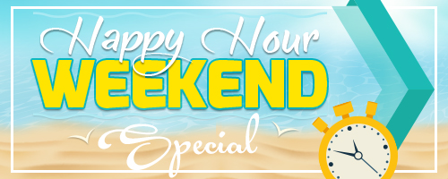 Happy Hour Weekend Special